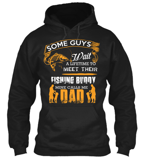 Dad Fishing Shirts Limited Edition - some guys wait a lifetime to .